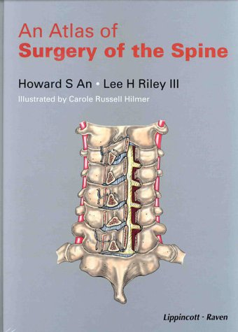 An Atlas of Surgery of the Spine - Howard S. An; Lee H. Riley