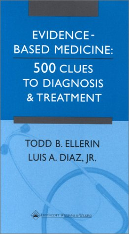 Evidence Based Medicine: 500 Clues To Diagnosis And Treatment - Todd B. Ellerin; Luis A. Diaz