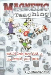 Magnetic Teaching: Making God's Word Stick in the Lives of Your Teens - Rick Bundschuh