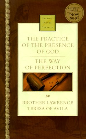 The Practice of the Presence of God  &  The Way of Perfection (Nelson's Royal Classics) - Brother Lawrence; Teresa of Avila