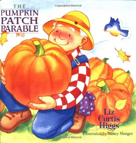 The Parable Series: The Pumpkin Patch Parable - Liz Curtis Higgs