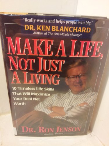 Make a Life, Not Just a Living: 10 Timeless Life Skills That Will Maximize Your Real Net Worth - Ron Jenson