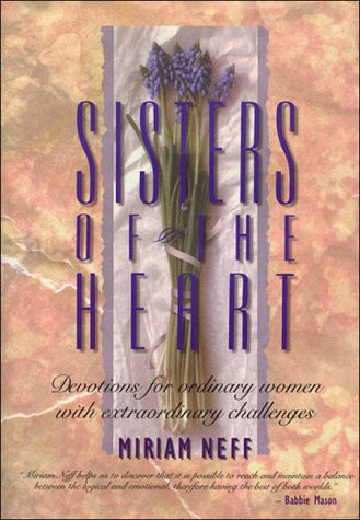 Sisters of the Heart: Devotions for Ordinary Women With Extraordinary Challenges - Miriam Neff