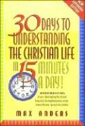 30 Days to Understanding the Christian Life in 15 Minutes a Day: Expanded Edition