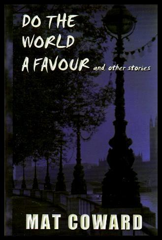 DO THE WORLD A FAVOUR - and Other Stories - Coward, Mat (introduction by Ian Rankin)