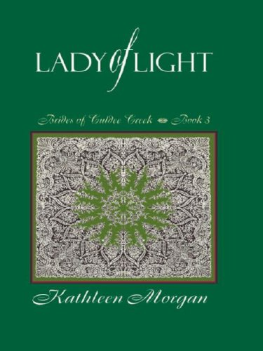 The Lady of Light (The Brides of Culdee Creek, Book 3) - Kathleen Morgan