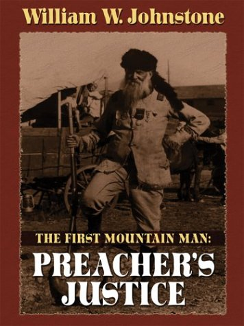 The First Mountain Man: Preacher's Justice - William W. Johnstone