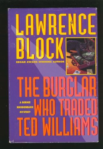 The Burglar Who Traded Ted Williams: A Bernie Rhodenbarr  Mystery - Lawrence Block