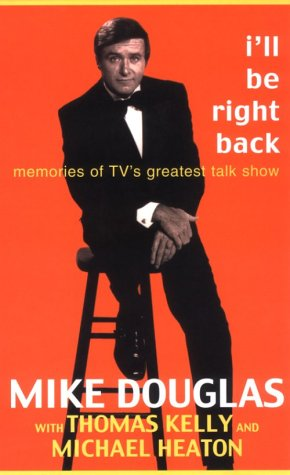 I'll Be Right Back : Memories of TV's Greatest Talk Show - Mike Douglas; Thomas Kelly; Michael Heaton
