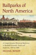 Ballparks of North America: A Comprehensive Historical Reference to Baseball Grounds, Yards and Stadiums, 1845 to 1988