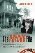 The Psycho File: A Comprehensive Guide to Hitchcock's Classic Shocker