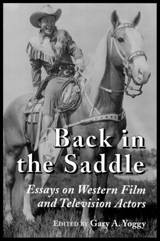 Back in the Saddle: Essays on Western Film and Television Actors - Gary A. Yoggy