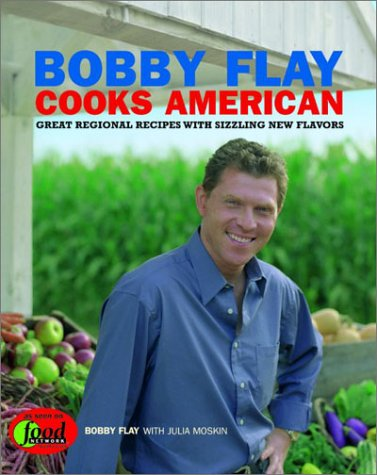 Bobby Flay Cooks American: Great Regional Recipes With Sizzling New Flavors - Bobby Flay; Julia Moskin