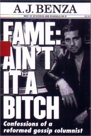 Fame: Ain't it a Bitch: Confessions of a Reformed Gossip Columnist - A.J. Benza