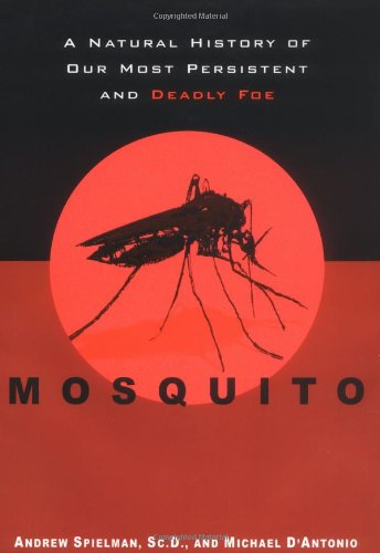 Mosquito:  A Natural History of Our Most Persistent and Deadly Foe - Andrew Spielman; Michael D'Antonio