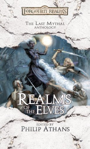 Realms of the Elves: The Last Mythal Anthology (Forgotten Realms) - Philip Athans
