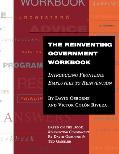 The Reinventing Government Workbook: Introducing Frontline Employees to Reinvention - David Osborne; Victor Colon Rivera