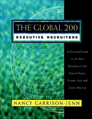 The Global 200 Executive Recruiters: An Essential Guide to the Best Recruiters in the United States, Europe, Asia, and Latin America - Nancy Garrison-Jenn