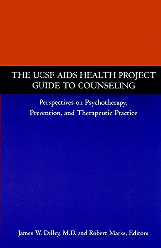 The UCSF AIDS Health Project Guide to Counseling: Perspectives on Psychotherapy, Prevention, and Therapeutic Practice - James W. Dilley, Robert Marks