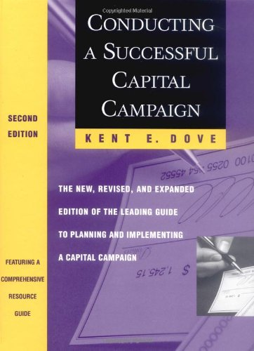 Conducting a Successful Capital Campaign: The New, Revised, and Expanded Edition of the Leading Guide to Planning and Implementing a Capital - Kent E. Dove