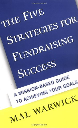 The Five Strategies for Fundraising Success: A Mission-Based Guide to Achieving Your Goals - Mal Warwick