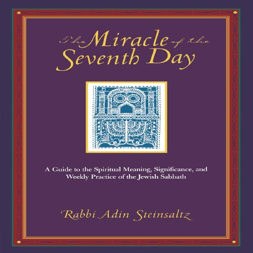 The Miracle of the Seventh Day: A Guide to the Spiritual Meaning, Significance, and Weekly Practice of the Jewish Sabbath - Adin Steinsaltz