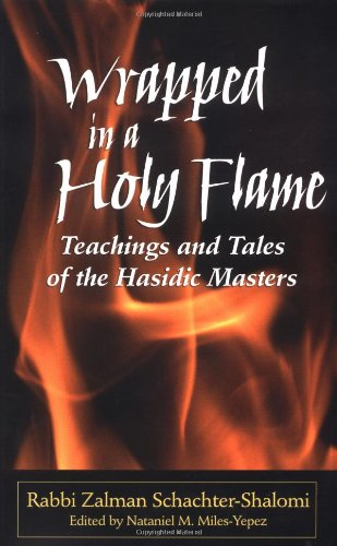 Wrapped in a Holy Flame: Teachings and Tales of The Hasidic Masters - Rabbi Zalman Schachter Shalomi