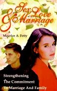 Sex, Love, and Marriage: Strengthening the Commitment to Marriage and Family