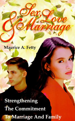 Sex, Love, And Marriage - Maurice A. Fetty