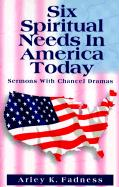 Six Spiritual Needs in America Today: Sermons with Chancel Dramas - Fadness, Arley K.
