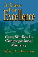 A Case for Excellence: Case Studies in Congregational Ministry - Borreson, Glenn L.