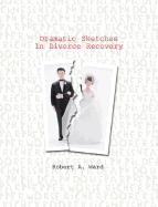 Dramatic Sketches in Divorce R - Ward, Robert A.