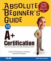 Absolute Beginner's Guide to A+ Certification