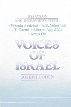 Voices of Israel: Essays on and Interviews with Yehuda Amichai, A. B. Yehoshua, T. Carmi, Aharon Appelfeld, and Amos Oz (Suny Series, Modern - Cohen, Joseph