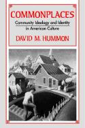 Commonplaces: Community Ideology and Identity in American Culture - Hummon, David Mark
