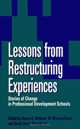 Lessons from Restructuring Experiences: Stories of Change in Professional Development Scho (Suny Series, Restructuring and School Change) - Nancy E. Hoffman; W. Michael Reed; Gwendolyn Socul Rosenbluth