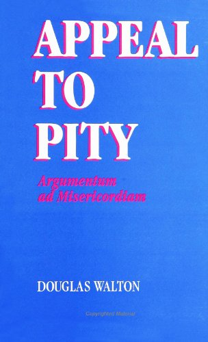 Appeal to Pity: Argumentum Ad Misericordiam (SUNY Series in Logic (Suny Series in Logic and Language) - Douglas N. Walton