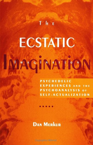 The Ecstatic Imagination: Psychedelic Experiences and the Psychoanalysis of - Daniel Merkur