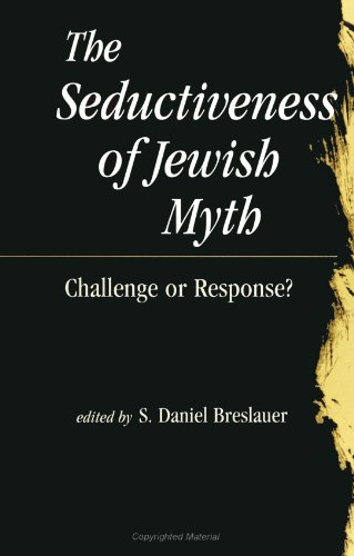 The Seductiveness of Jewish Myth: Challenge or Response? (S U N Y Series in Judaica) (Suny Series in Judaica, Hermeneutics, Mysticism and Re - S. Daniel Breslauer
