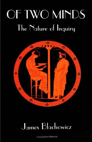 Of Two Minds: The Nature of Inquiry (S U N Y Series in Philosophy) - James Blachowicz
