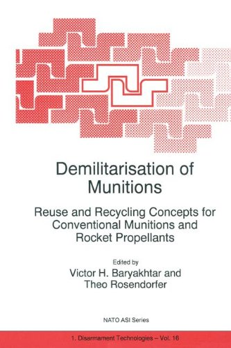 Demilitarisation of Munitions: Reuse and Recycling Concepts for Conventional Munitions and Rocket Propellants (Nato Science Partnership Subs - Victor G. Bar'yakhtar; T. Rosendorfer