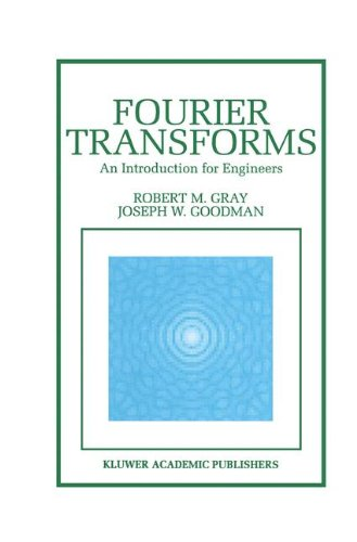Fourier Transforms: An Introduction for Engineers (The Springer International Series in Engineering and Computer Science) - Robert M. Gray; Joseph Goodman