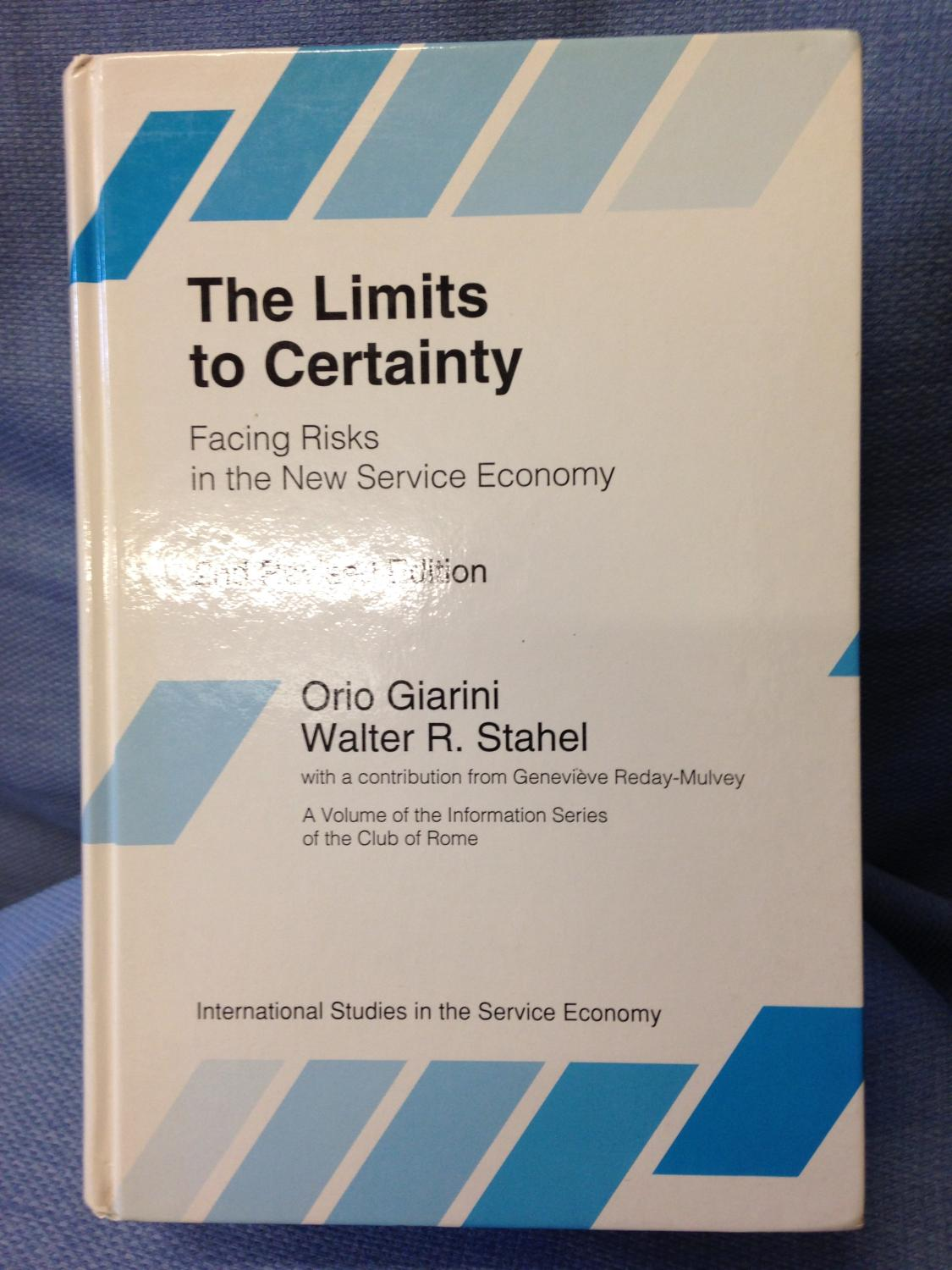 The Limits to Certainty: Facing Risks in the New Service Economy 2nd Revised Edition, A Volume of the Information Series of the Club of Rome *SIGNED* - Giarini, Orio and Walter R. Stahel, with a Contribution from Genevieve Reday-Mulvey