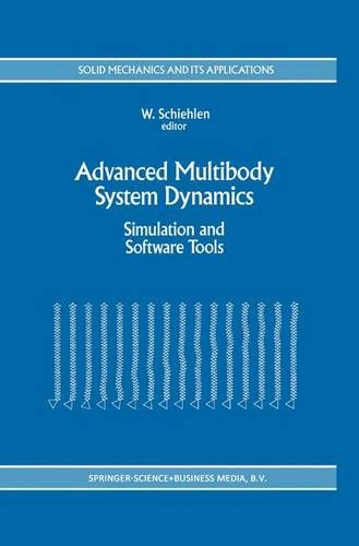 Advanced Multibody System Dynamics: Simulation and Software Tools (Solid Mechanics and Its Applications) - Werner Schiehlen