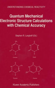 Quantum Mechanical Electronic Structure Calculations with Chemical Accuracy (Understanding Chemical Reactivity)