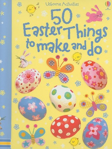 50 Easter Things to Make and Do - Kate Knighton; Leonie Pratt; Fiona Watt