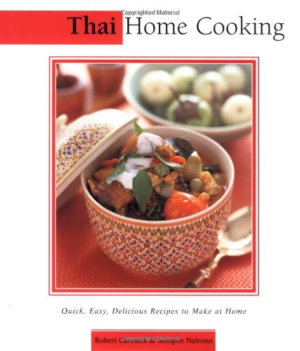 Thai Home Cooking: Quick, Easy, Delicious Recipes to Make at Home (Essential Asian Kitchen Series) - Robert Carmack; Sompon Nabnian