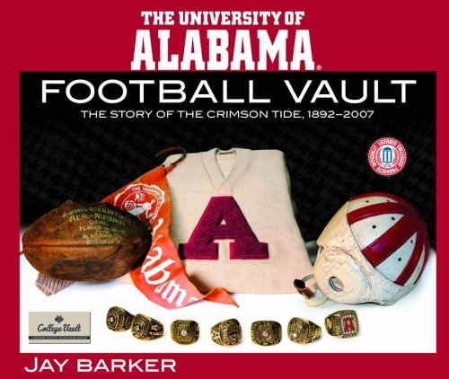 University of Alabama Football Vault: The Story of the Crimson Tide,1892-2007 - Jay Barker
