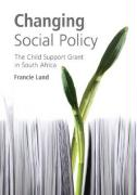 Changing Social Policy: The Child Support Grant in South Africa - Lund, Francie