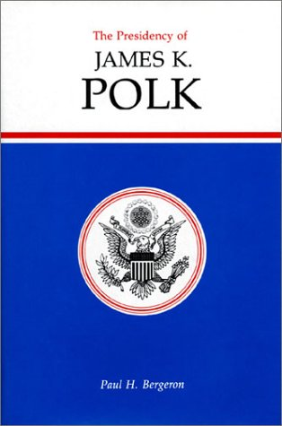 The Presidency of James K. Polk (American Presidency Series) - Paul H. Bergeron